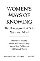 Cover of: Women's ways of knowing: the development of self, voice, and mind
