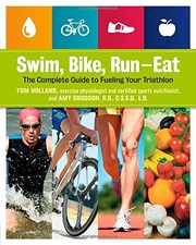 Cover of: Swim, Bike, Run - Eat: The Complete guide to fueling your triathlon