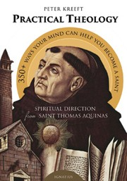 Cover of: Practical Theology: Spiritual Drection from St. Thomas Aquinas; 358 Ways Your Mind Can Help You to Become a Saint from the Summa Theologiae
