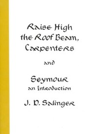 Cover of: Raise High the Roofbeam Carpenters and Seymour an Introduction
