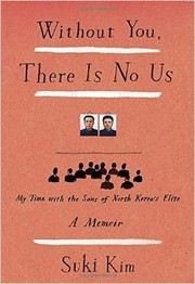 Cover of: Without you, there is no us: my time with the sons of North Korea's elite