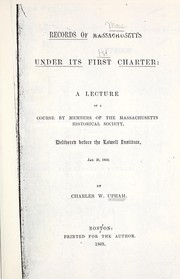 Cover of: Records of Massachusetts under its first charter : a lecture of a course by members of the Massachusetts Historical Society delivered before the Lowell Institute, Jan. 26, 1869