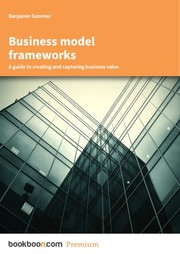 Cover of: Business model frameworks A guide to creating and capturing business value