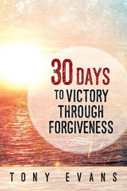 Cover of: 30 Days to Victory Through Forgiveness