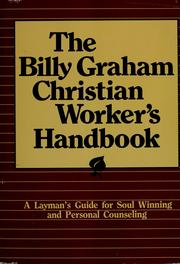 Cover of: The Billy Graham Christian worker's handbook: a layman's guide for soul winning and personal counseling.