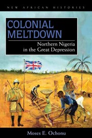 Cover of: Colonial meltdown  Northern Nigeria in the Great Depression