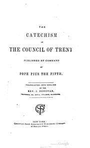 Cover of: The catechism for the curats: compos'd by the decree of the Council of Trent, and publish'd by command of Pope Pius the Fifth