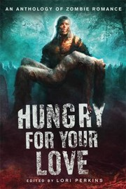 Cover of: Hungry For Your Love An Anthology Of Zombie Romance