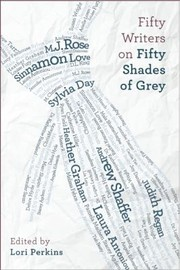 Cover of: Fifty Writers On Fifty Shades Of Grey