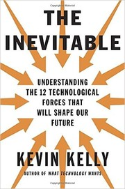 Cover of: The Inevitable: Understanding the 12 Technological Forces That Will Shape Our Future