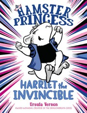 Cover of: Hamster Princess: Harriet the Invincible