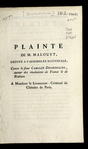 Cover of: Plainte de M. Malouet, de pute  a l'Assemble e nationale, contre le sieur Camille Desmoulins, auteur des Re volutions de France & de Brabant, a Monsieur le lieutenant-criminel du Cha telet de Paris