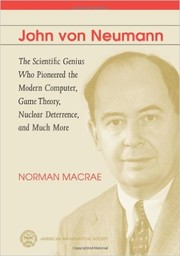 Cover of: John Von Neumann: The Scientific Genius Who Pioneered the Modern Computer, Game Theory, Nuclear Deterrence, and Much More
