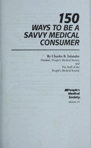 Cover of: 150 ways to be a savvy medical consumer