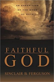 Cover of: Faithful God: An Exposition of The Book of Ruth