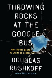 Cover of: Throwing Rocks at the Google Bus: How Growth Became the Enemy of Prosperity