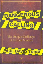 Cover of: Dangerous calling: the unique challenges of pastoral ministry