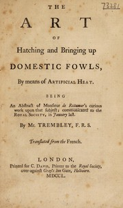 Cover of: The art of hatching and bringing up domestic fowls, by means of artificial heat