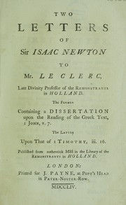 Cover of: Two letters of Sir Isaac Newton to Mr. Le Clerc, late Divinity Professor of the Remonstrants in Holland the former containing a dissertation upon the reading of the Greek text, I John v. 7. The latter upon that of I Timothy iii. 16