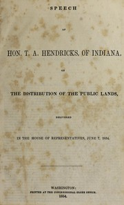 Cover of: Speech of Hon. T. A. Hendricks, of Indiana, on the distribution of the public lands