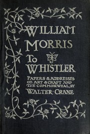 Cover of: William Morris to Whistler: papers and addresses on art and craft and the commonweal