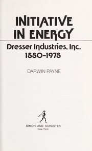 Cover of: Initiative in energy : Dresser Industries, inc., 1880-1978