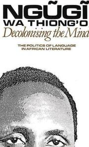Cover of: Decolonising the mind: the politics of language in African literature