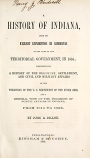 Cover of: A history of Indiana, from its earliest exploration by Europeans to the close of the territorial government, in 1816