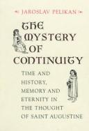 Cover of: The mystery of continuity: time and history, memory and eternity in the thought of Saint Augustine
