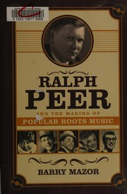 Cover of: Ralph Peer and the making of popular roots music