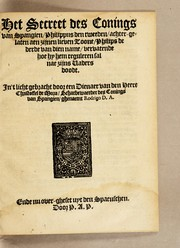 Cover of: Het secreet des Conings van Spangien, Philippus den Tweeden, achter-gelaten aen zijnen lieven zoone, Philips de Derde van dien name, vervatende hoe hy hem reguleren sal nae zijns vaders doodt