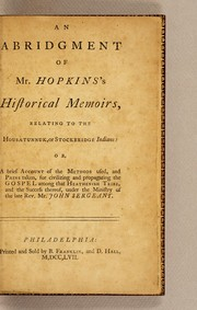 Cover of: An abridgment of Mr. Hopkins's Historical memoirs, relating to the Housatunnuk, or Stockbridge Indians: or, A brief account of the methods used, and pains taken, for civilizing and propagating the Gospel among that heathenish tribe, and the success thereof, under the ministry of the late Rev. Mr. John Sergeant