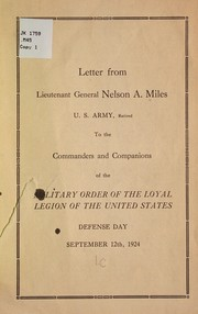 Cover of: Letters from Lieutenant General Nelson A. Miles, U. S. army, retired, to the commanders and companions of the Military order of the loyal legion of the United States, Defense day, September 12th, 1924