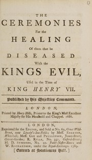Cover of: The ceremonies for the healing of them that be diseased with the King's Evil, used in the time of King Henry VII