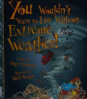 Cover of: You Wouldn't Want to Live Without Extreme Weather!