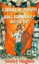 Cover of: Charlie Moon and the Big Bonanza Bust-Up