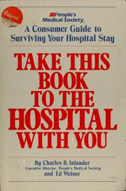 Cover of: Take this book to the hospital with you: a consumer guide to surviving your hospital stay
