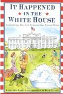 Cover of: It happened in the White House: extraordinary tales from America's most famous home