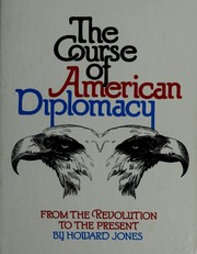 Cover of: The course of American diplomacy: from the revolution to the present