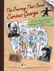 Cover of: The journey that saved Curious George: the true wartime escape of Margret and H.A. Rey