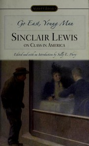 Cover of: Go East, young man: Sinclair Lewis on class in America