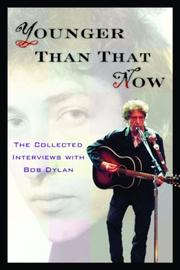 Cover of: Younger than that now: the collected interviews with Bob Dylan.