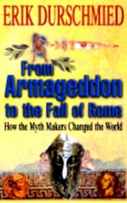 Cover of: From Armageddon to the fall of Rome: how the myth makers changed the world