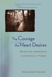 Cover of: The courage the heart desires: spiritual strength in difficult times