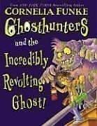 Cover of: The Ghosthunters and the Incredibly Revolting Ghost: The Ghosthunters, Book 1