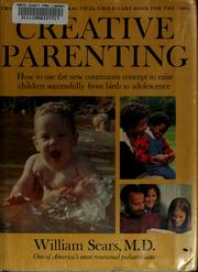 Cover of: Creative parenting: how to use the new continuum concept to raise children successfully from birth through adolescence