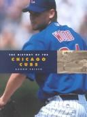 Cover of: The History of the Chicago Cubs