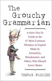 Cover of: The grouchy grammarian: a how-not-to guide to the 47 most common mistakes by journalists, broadcasters, and others who should know better