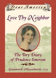 Cover of: Love thy neighbor: The tory diary of Prudence Emerson, Greenmarsh, Massachusetts, 1774
