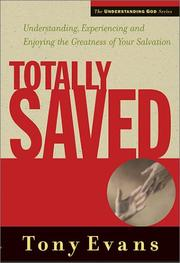 Cover of: Totally saved: understanding, experiencing, and enjoying the greatness of your salvation
